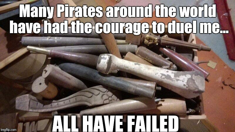 Legendary. | Many Pirates around the world have had the courage to duel me... ALL HAVE FAILED | image tagged in pirates of the carribean,satire,savage,fighting,violence | made w/ Imgflip meme maker