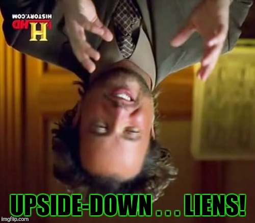 Ancient Aliens Meme | UPSIDE-DOWN . . . LIENS! | image tagged in memes,ancient aliens | made w/ Imgflip meme maker