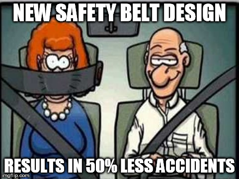 Safety Belt | NEW SAFETY BELT DESIGN RESULTS IN 50% LESS ACCIDENTS | image tagged in safety belt,memes | made w/ Imgflip meme maker