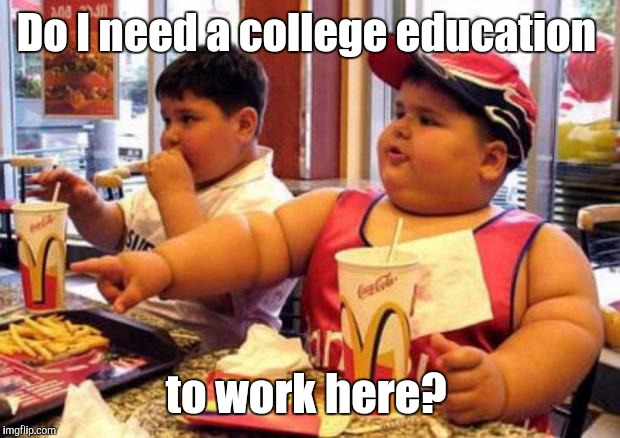 Do I need a college education to work here? | made w/ Imgflip meme maker