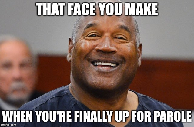 THAT FACE YOU MAKE WHEN YOU'RE FINALLY UP FOR PAROLE | image tagged in oj simpson smiling,memes,funny,oj simpson | made w/ Imgflip meme maker