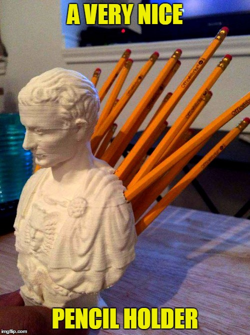 What did Romans use to cut string? A pair of Caesars | A VERY NICE PENCIL HOLDER | image tagged in memes,funny,julius caesar,history,pencil | made w/ Imgflip meme maker