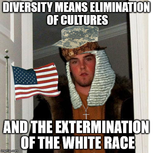 Scumbag Fascist | DIVERSITY MEANS ELIMINATION OF CULTURES AND THE EXTERMINATION OF THE WHITE RACE | image tagged in scumbag fascist | made w/ Imgflip meme maker