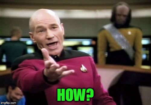 Picard Wtf Meme | HOW? | image tagged in memes,picard wtf | made w/ Imgflip meme maker