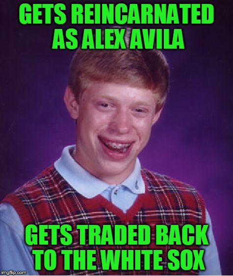 Bad Luck Brian Meme | GETS REINCARNATED AS ALEX AVILA GETS TRADED BACK TO THE WHITE SOX | image tagged in memes,bad luck brian | made w/ Imgflip meme maker