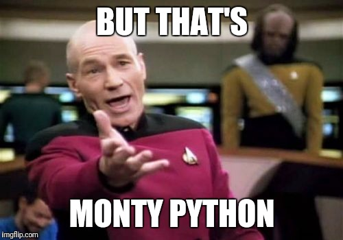 Picard Wtf Meme | BUT THAT'S MONTY PYTHON | image tagged in memes,picard wtf | made w/ Imgflip meme maker
