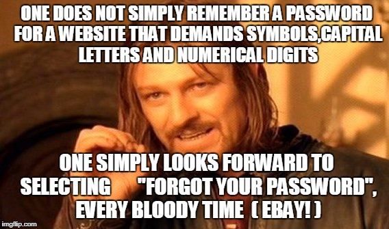 EBAY UK  - YOU MAKE PASSWORD CREATION SO HARD. MY ONLY COMFORT IS THAT I KNOW MY MOTHER'S MAIDEN NAME | ONE DOES NOT SIMPLY REMEMBER A PASSWORD FOR A WEBSITE THAT DEMANDS SYMBOLS,CAPITAL LETTERS AND NUMERICAL DIGITS ONE SIMPLY LOOKS FORWARD TO  | image tagged in memes,one does not simply | made w/ Imgflip meme maker