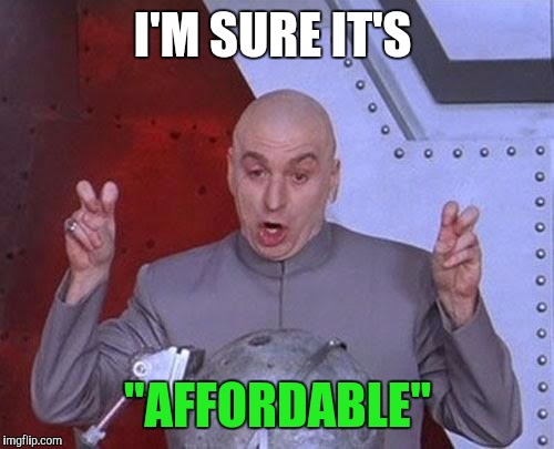 "Dr Evil Laser Meme | I'M SURE IT'S ""AFFORDABLE"" 