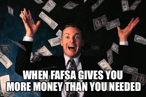 Money Man | WHEN FAFSA GIVES YOU MORE MONEY THAN YOU NEEDED | image tagged in memes,money man | made w/ Imgflip meme maker