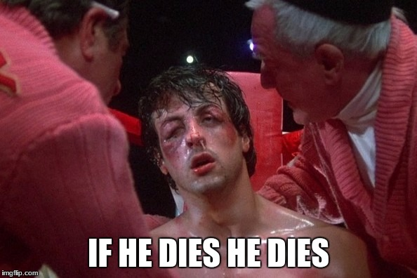 Rocky | IF HE DIES HE DIES | image tagged in rocky balboa | made w/ Imgflip meme maker