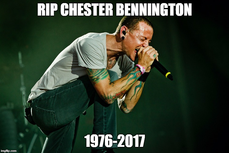 Linkin Park's singer committed suicide today... | RIP CHESTER BENNINGTON 1976-2017 | image tagged in linkin park | made w/ Imgflip meme maker