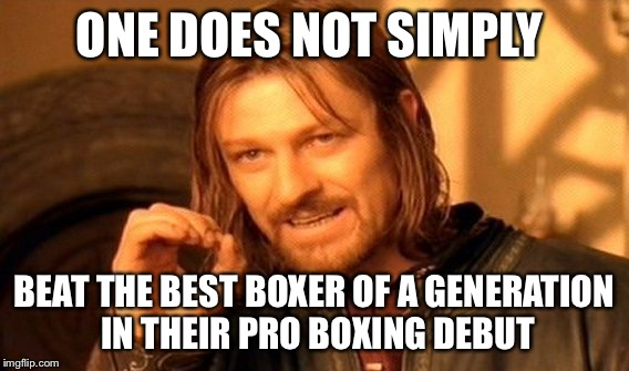 One Does Not Simply Meme | ONE DOES NOT SIMPLY BEAT THE BEST BOXER OF A GENERATION IN THEIR PRO BOXING DEBUT | image tagged in memes,one does not simply | made w/ Imgflip meme maker
