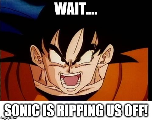 Crosseyed Goku Meme | WAIT.... SONIC IS RIPPING US OFF! | image tagged in memes,crosseyed goku | made w/ Imgflip meme maker