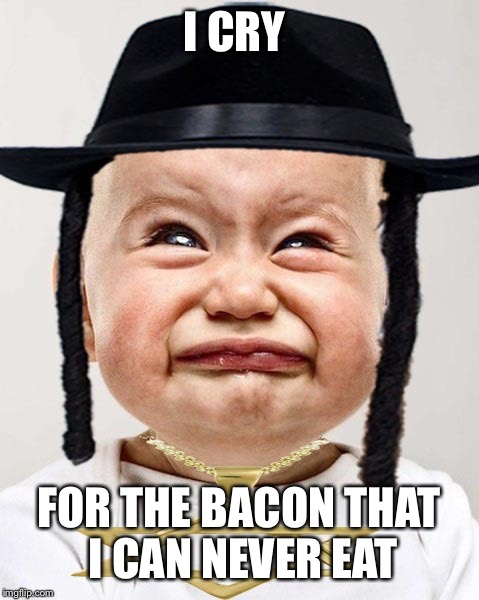 I CRY FOR THE BACON THAT I CAN NEVER EAT | made w/ Imgflip meme maker