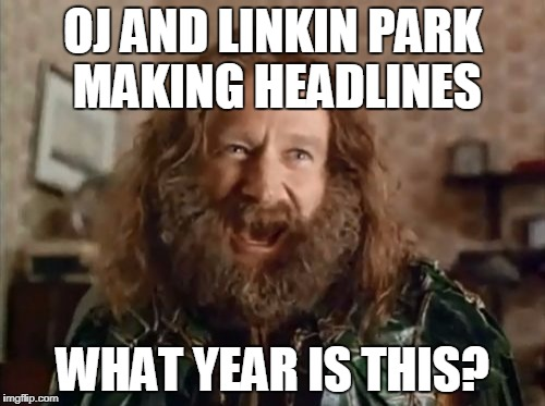 What Year Is It Meme | OJ AND LINKIN PARK MAKING HEADLINES WHAT YEAR IS THIS? | image tagged in memes,what year is it,funny | made w/ Imgflip meme maker