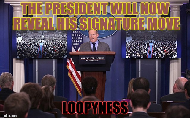 THE PRESIDENT WILL NOW REVEAL HIS SIGNATURE MOVE LOOPYNESS | made w/ Imgflip meme maker