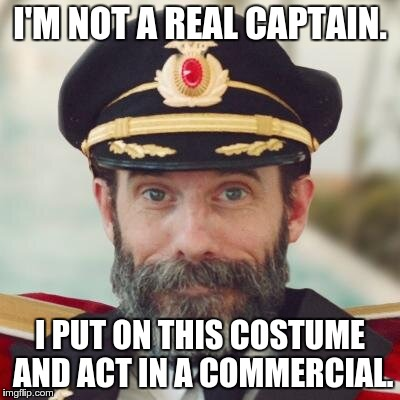 captain obvious | I'M NOT A REAL CAPTAIN. I PUT ON THIS COSTUME AND ACT IN A COMMERCIAL. | image tagged in captain obvious | made w/ Imgflip meme maker