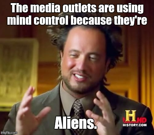 Ancient Aliens Meme | The media outlets are using mind control because they're Aliens. | image tagged in memes,ancient aliens | made w/ Imgflip meme maker