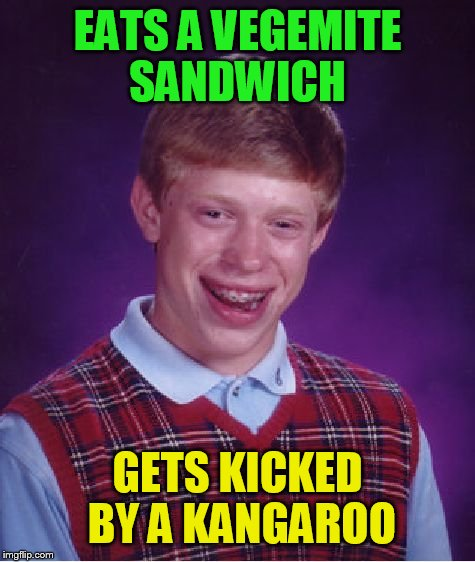 Bad Luck Brian Meme | EATS A VEGEMITE SANDWICH GETS KICKED BY A KANGAROO | image tagged in memes,bad luck brian | made w/ Imgflip meme maker