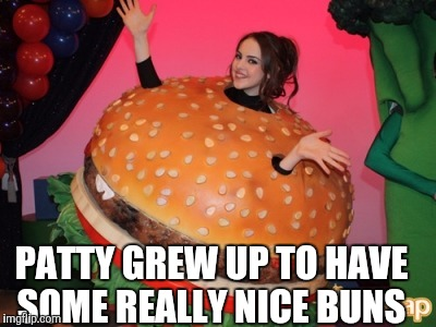 PATTY GREW UP TO HAVE SOME REALLY NICE BUNS | made w/ Imgflip meme maker