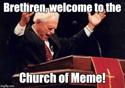 preacher | Brethren, welcome to the Church of Meme! | image tagged in preacher | made w/ Imgflip meme maker
