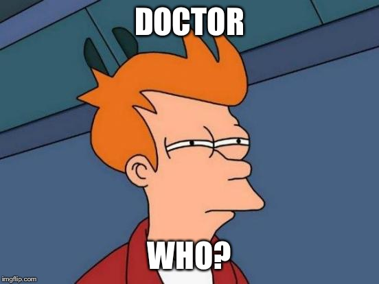 Futurama Fry Meme | DOCTOR WHO? | image tagged in memes,futurama fry | made w/ Imgflip meme maker