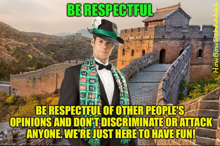 Merciful Mod's Submission Tips | BE RESPECTFUL BE RESPECTFUL OF OTHER PEOPLE'S OPINIONS AND DON'T DISCRIMINATE OR ATTACK ANYONE. WE'RE JUST HERE TO HAVE FUN! | image tagged in merciful mod in china,memes,imgflip,submissions | made w/ Imgflip meme maker