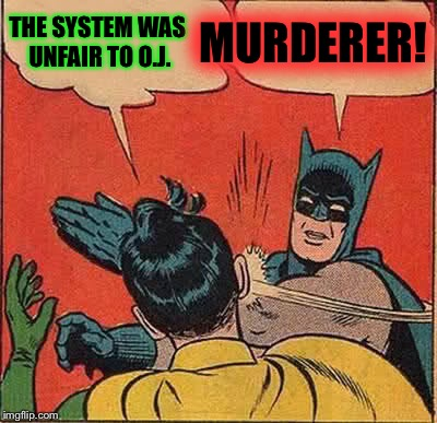 O.J. Simpson:  Throw away the key! | THE SYSTEM WAS UNFAIR TO O.J. MURDERER! | image tagged in memes,batman slapping robin,oj simpson,parole,murder | made w/ Imgflip meme maker