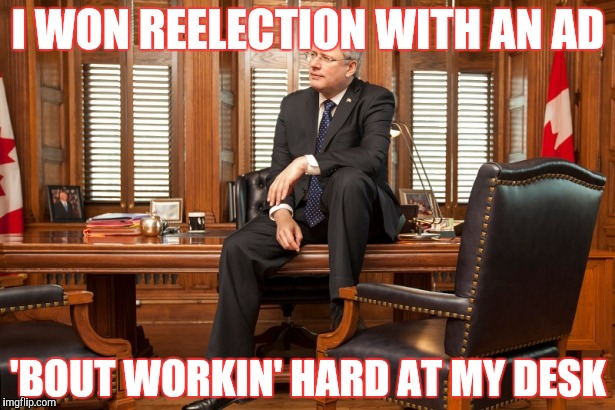 I WON REELECTION WITH AN AD 'BOUT WORKIN' HARD AT MY DESK | made w/ Imgflip meme maker
