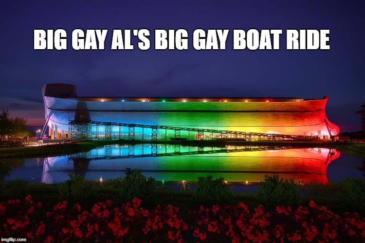 BIG GAY AL'S BIG GAY BOAT RIDE | image tagged in ark,lgbtq,love | made w/ Imgflip meme maker