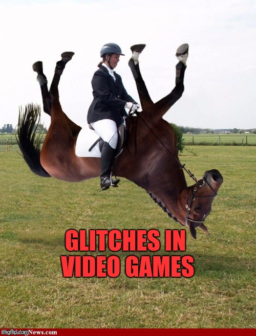 GLITCHES IN VIDEO GAMES | image tagged in https//linguaticalfileswordpresscom/2013/06/riding-an-upside | made w/ Imgflip meme maker