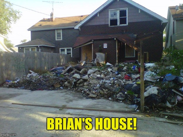 BRIAN'S HOUSE! | made w/ Imgflip meme maker
