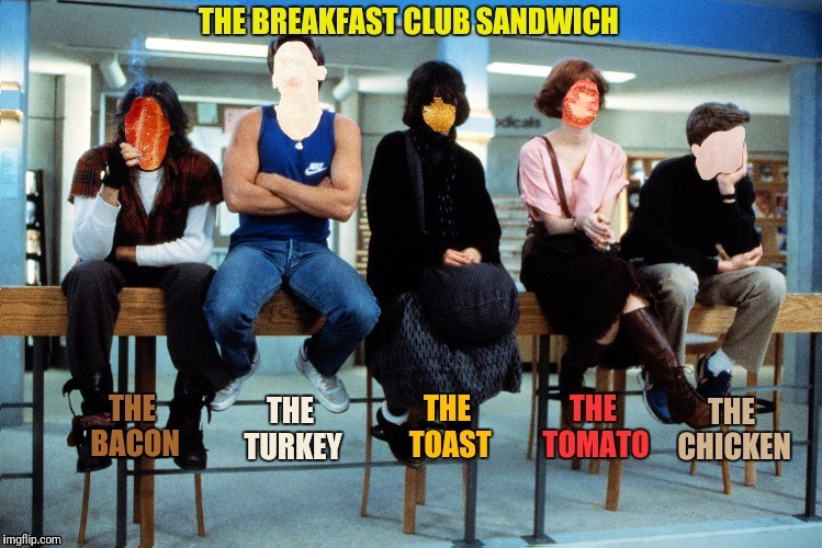 BREAKFAST CLUB SANDWICH | made w/ Imgflip meme maker