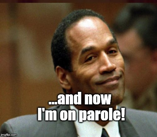 ...and now I'm on parole! | made w/ Imgflip meme maker