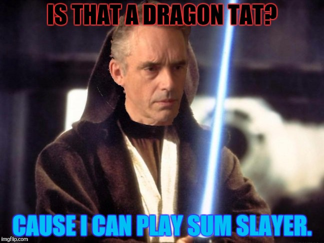 IS THAT A DRAGON TAT? CAUSE I CAN PLAY SUM SLAYER. | made w/ Imgflip meme maker