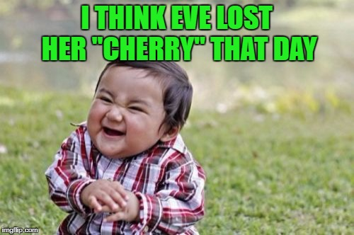 "Evil Toddler Meme | I THINK EVE LOST HER ""CHERRY"" THAT DAY 