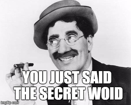 Secret word | YOU JUST SAID THE SECRET WOID | image tagged in groucho marx,secret word | made w/ Imgflip meme maker