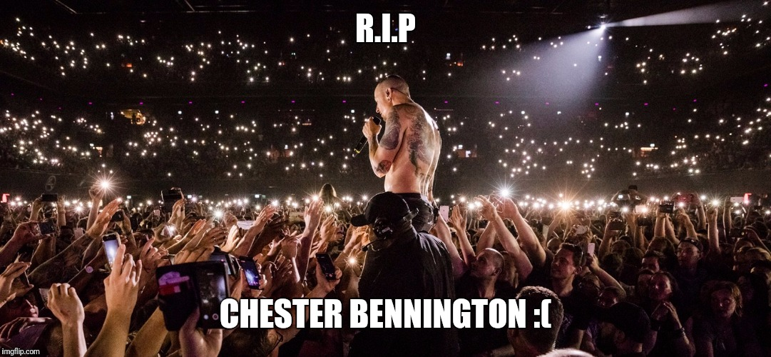 Lead singer of Linkin Park commited suicide. Childhood ruined. | R.I.P CHESTER BENNINGTON :( | image tagged in memes,linkin park,metal,suicide | made w/ Imgflip meme maker
