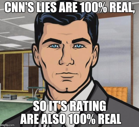 Archer Meme | CNN'S LIES ARE 100% REAL, SO IT'S RATING ARE ALSO 100% REAL | image tagged in memes,archer | made w/ Imgflip meme maker