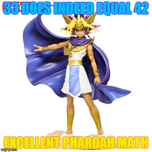 33 DOES INDEED EQUAL 42 EXCELLENT PHAROAH MATH | made w/ Imgflip meme maker