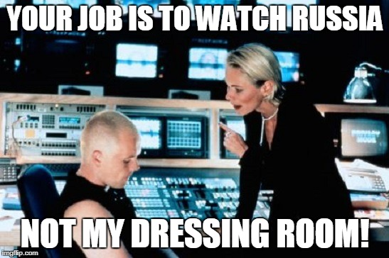 Russian Spy | YOUR JOB IS TO WATCH RUSSIA NOT MY DRESSING ROOM! | image tagged in war,spy,russians,military,funny,angry woman | made w/ Imgflip meme maker