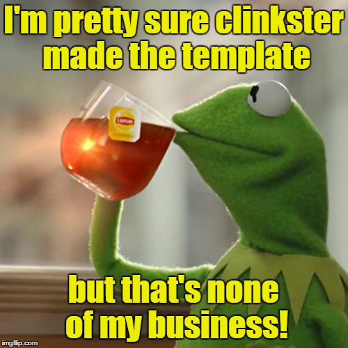 But Thats None Of My Business Meme | I'm pretty sure clinkster made the template but that's none of my business! | image tagged in memes,but thats none of my business,kermit the frog | made w/ Imgflip meme maker