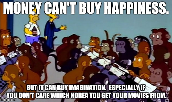 MONEY CAN'T BUY HAPPINESS. BUT IT CAN BUY IMAGINATION.  ESPECIALLY IF YOU DON'T CARE WHICH KOREA YOU GET YOUR MOVIES FROM. | made w/ Imgflip meme maker
