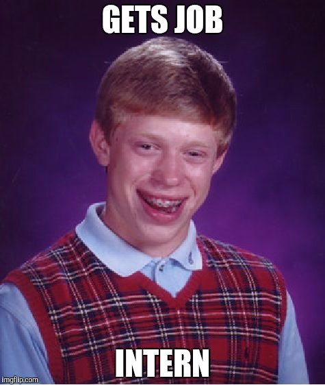 Bad Luck Brian Meme | GETS JOB INTERN | image tagged in memes,bad luck brian | made w/ Imgflip meme maker