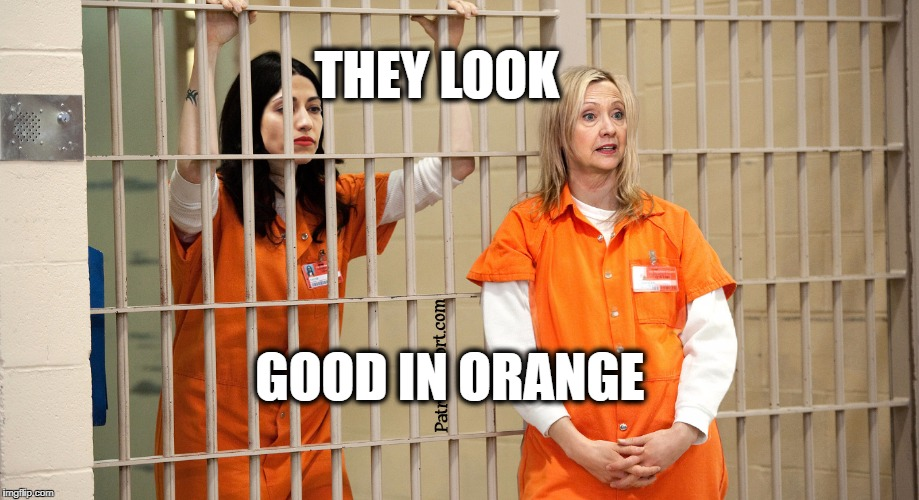 THEY LOOK; GOOD IN ORANGE | image tagged in hillary for prison | made w/ Imgflip meme maker