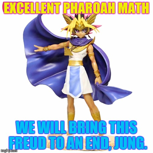 EXCELLENT PHAROAH MATH WE WILL BRING THIS FREUD TO AN END, JUNG. | made w/ Imgflip meme maker