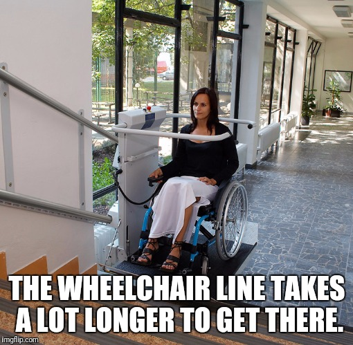 THE WHEELCHAIR LINE TAKES A LOT LONGER TO GET THERE. | made w/ Imgflip meme maker