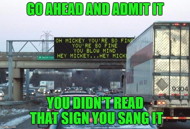 Hope I got that song stuck in your head... | GO AHEAD AND ADMIT IT YOU DIDN'T READ THAT SIGN YOU SANG IT | image tagged in hey mickey,memes,signs,funny,funny signs,gotcha | made w/ Imgflip meme maker