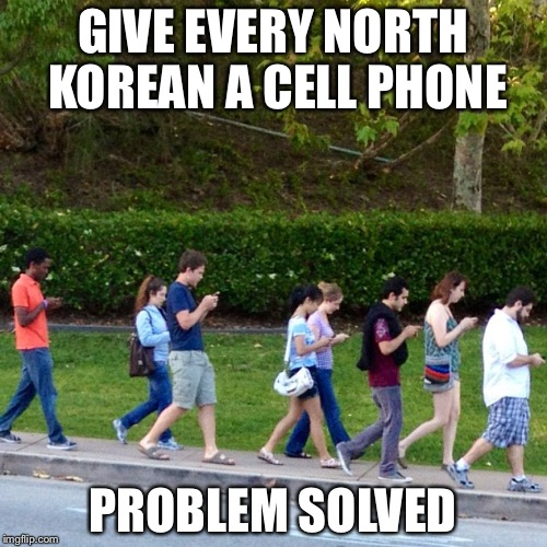 mobile phones zombies | GIVE EVERY NORTH KOREAN A CELL PHONE PROBLEM SOLVED | image tagged in mobile phones zombies | made w/ Imgflip meme maker