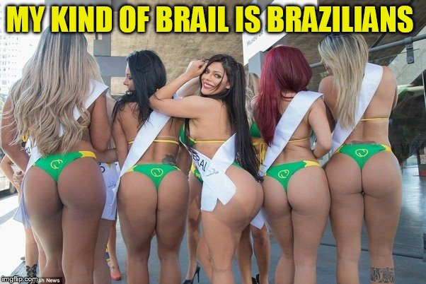 MY KIND OF BRAIL IS BRAZILIANS | made w/ Imgflip meme maker